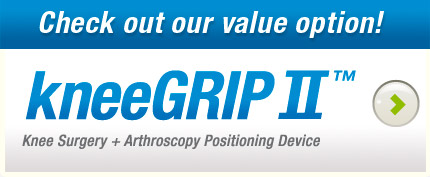 Check out our value option! kneeGRIP II™ - Knee Surgery + Arthroscopy Positioning Device